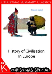 History of Civilisation In Europe [Christmas Summary Classics]