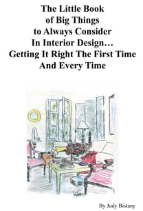 The Little Book of Big Things to Always Consider In Interior Design…Getting It Right The First Time