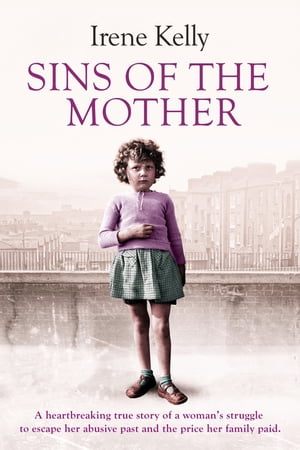 Sins of the Mother A heartbreaking true story of a woman's struggle to escape her past and the price her family paid