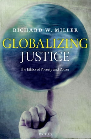 Globalizing Justice The Ethics of Poverty and Power