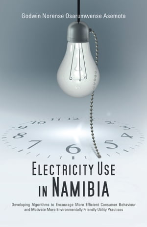 Electricity Use in Namibia Developing Algorithms to Encourage More Efficient Consumer Behaviour and Motivate More Environmentally Friendly Utility Pra