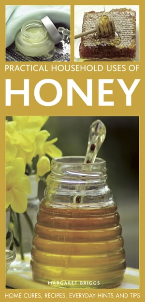 Practical Household Uses of Honey Home Cures,  Recipes,  Everyday Hints and Tips