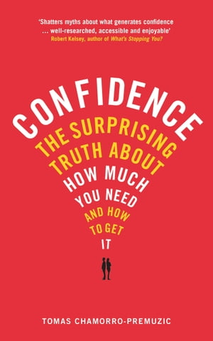 Confidence: The surprising truth about how much you need and how to get it