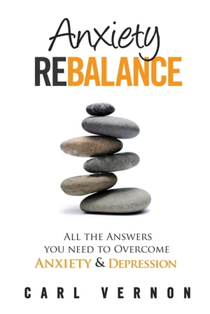 Anxiety Rebalance All The Answers You Need to Overcome Anxiety and Depression