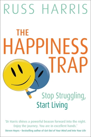 The Happiness Trap Stop Struggling,  Start Living