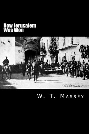 How Jerusalem Was Won Being the Record of Allenby?s Campaign in Palestine