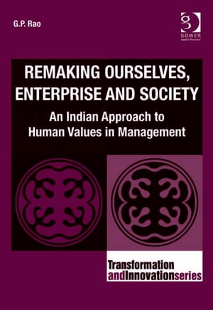 Remaking Ourselves,  Enterprise and Society An Indian Approach to Human Values in Management