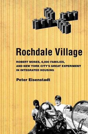 Rochdale Village Robert Moses,  6, 000 Families,  and New York City's Great Experiment in Integrated Housing