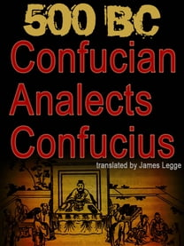 500 BC CONFUCIAN ANALECTS Confucius