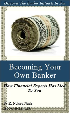 Becoming Your Own Banker The Infinite Banking Concept