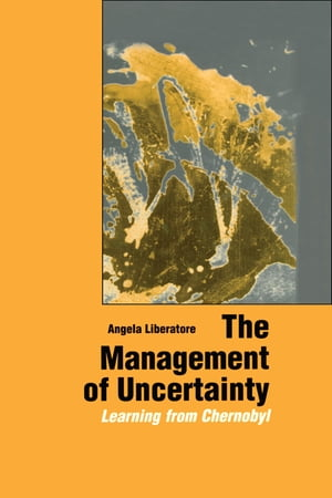 The Management of Uncertainty Learning from Chernobyl