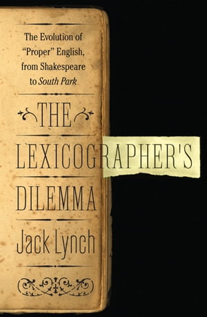 The Lexicographer's Dilemma: The Evolution of 'Proper' English,  from Shakespeare to South Park The Evolution of 'Proper' English,  from Shakespeare to