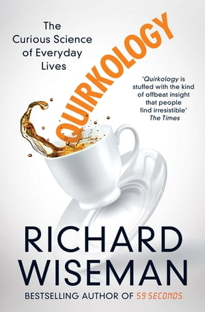 Quirkology The Curious Science Of Everyday Lives