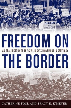 Freedom on the Border An Oral History of the Civil Rights Movement in Kentucky