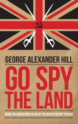 Go Spy the Land Being the Adventures of IK8 of the British Secret Service