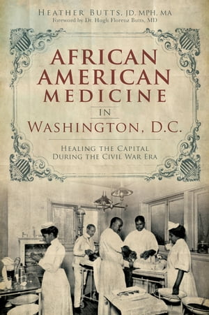 African American Medicine in Washington,  D.C. Healing the Capital During the Civil War Era