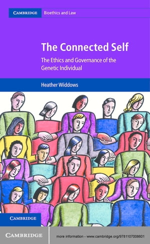 The Connected Self The Ethics and Governance of the Genetic Individual