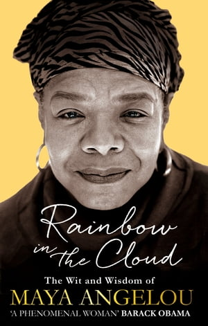 Rainbow in the Cloud The Wit and Wisdom of Maya Angelou