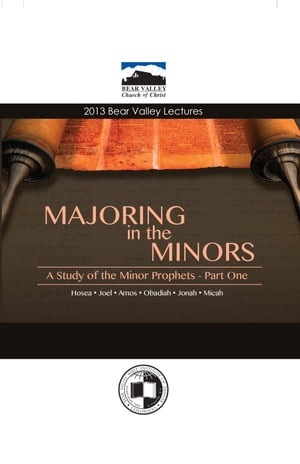 Majoring in the Minors A Study of the Minor Prophets - Part One