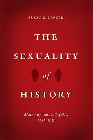 The Sexuality of History Modernity and the Sapphic,  1565-1830