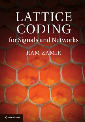 Lattice Coding for Signals and Networks A Structured Coding Approach to Quantization,  Modulation and Multiuser Information Theory
