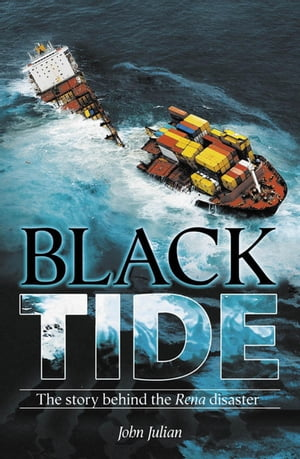 Black Tide The real story behind the Rena disaster