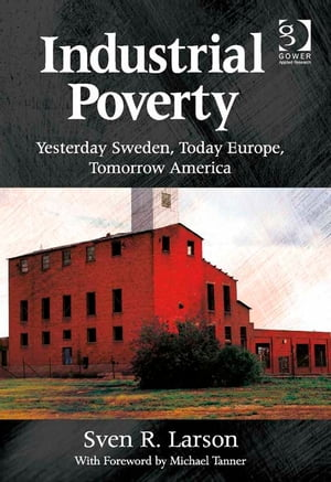 Industrial Poverty Yesterday Sweden,  Today Europe,  Tomorrow America
