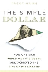Adobe Creative Team - The Simple Dollar: How One Man Wiped Out His Debts and Achieved the Life of His Dreams