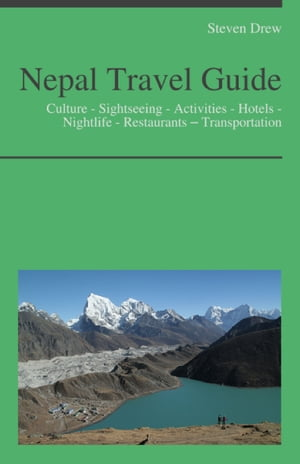 Nepal Travel Guide Culture - Sightseeing - Activities - Hotels - Nightlife - Restaurants ? Transportation