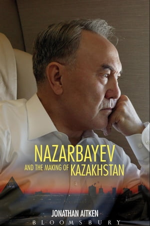 Nazarbayev and the Making of Kazakhstan From Communism to Capitalism