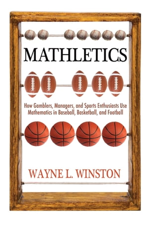 Mathletics How Gamblers,  Managers,  and Sports Enthusiasts Use Mathematics in Baseball,  Basketball,  and Football (New in Paper)