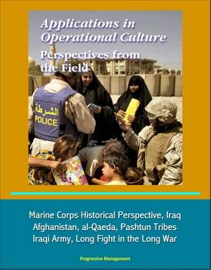 Applications in Operational Culture: Perspectives from the Field - Marine Corps Historical Perspective,  Iraq,  Afghanistan,  al-Qaeda,  Pashtun Tribes,  I