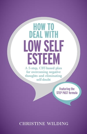 How to Deal with Low Self-Esteem A 5-step,  CBT-based plan for overcoming negative thoughts and eliminating self-doubt