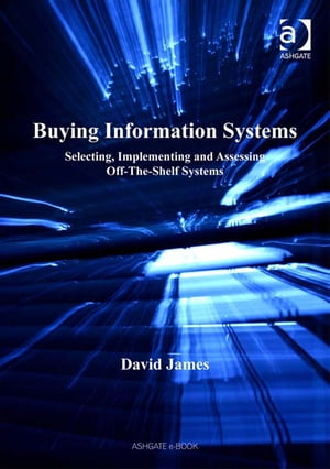 Buying Information Systems Selecting,  Implementing and Assessing Off-The-Shelf Systems