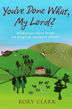 You've Done What,  My Lord? Hilarious tales from a country estate