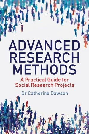 Advanced Research Methods A Practical Guide for Social Research Projects