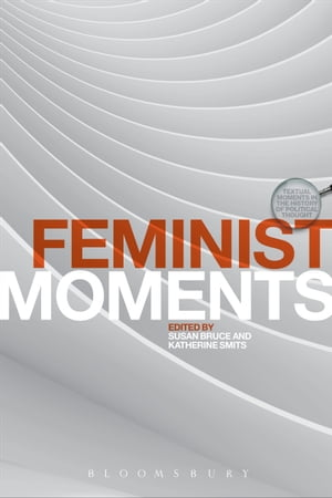 Feminist Moments Reading Feminist Texts