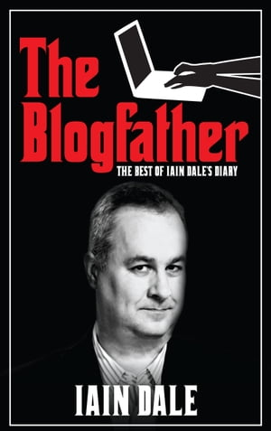 The Blogfather The Best of Iain Dale's Diary