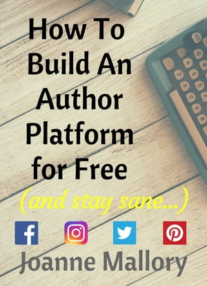 How To Build An Author Platform (and stay sane...)