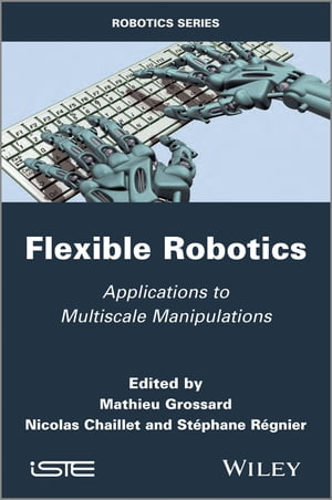 Flexible Robotics Applications to Multiscale Manipulations
