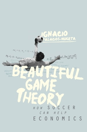Beautiful Game Theory How Soccer Can Help Economics