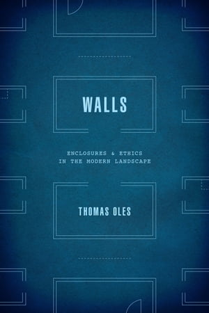 Walls Enclosure and Ethics in the Modern Landscape