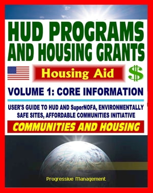 21st Century Essential Guide to HUD Programs and Housing Grants: Volume One,  Community Development,  SuperNOFA,  Loans,  Aid,  Applications