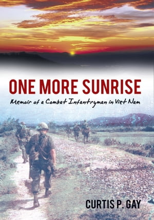 One More Sunrise Memoir of a Combat Infantryman in Viet Nam