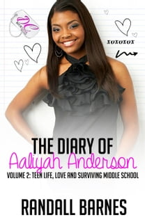 The Diary of Aaliyah Anderson Volume 2: Teen Life, Love and Surviving Middle School