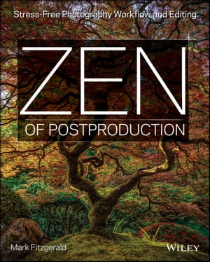Zen of Postproduction Stress-Free Photography Workflow and Editing