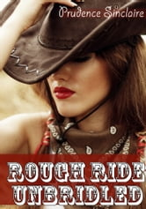 Prudence Sinclaire - Rough Ride Unbridled (Western Erotica) anal sex, breath play, choking, anal virgin, western erotica, western erotic romance, rough sex