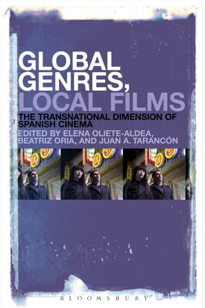 Global Genres,  Local Films The Transnational Dimension of Spanish Cinema