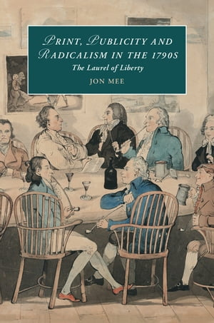 Print,  Publicity,  and Popular Radicalism in the 1790s The Laurel of Liberty