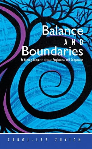 Balance and Boundaries Be-Coming Complete Through Forgiveness and Compassion